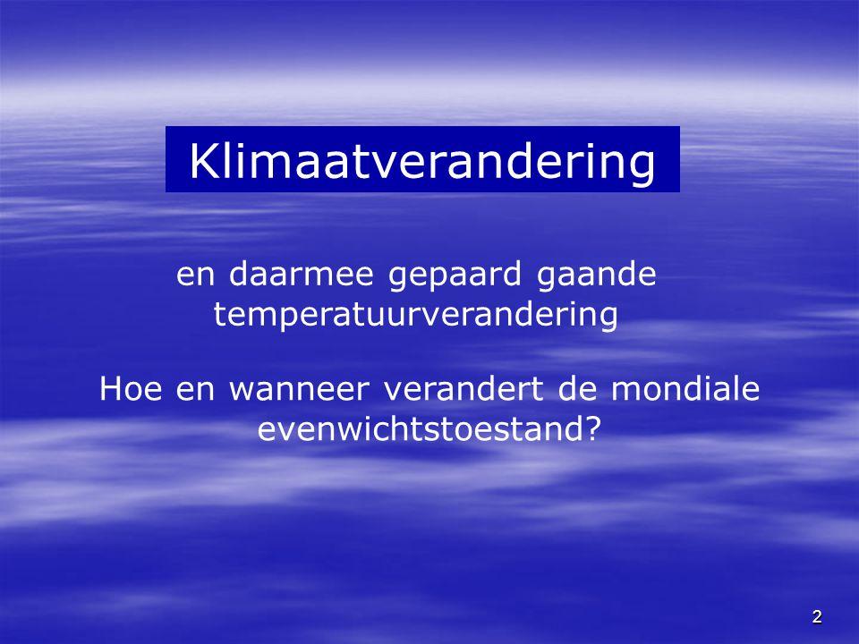 2 Klimaatverandering en daarmee gepaard gaande temperatuurverandering Hoe en wanneer verandert de mondiale evenwichtstoestand?