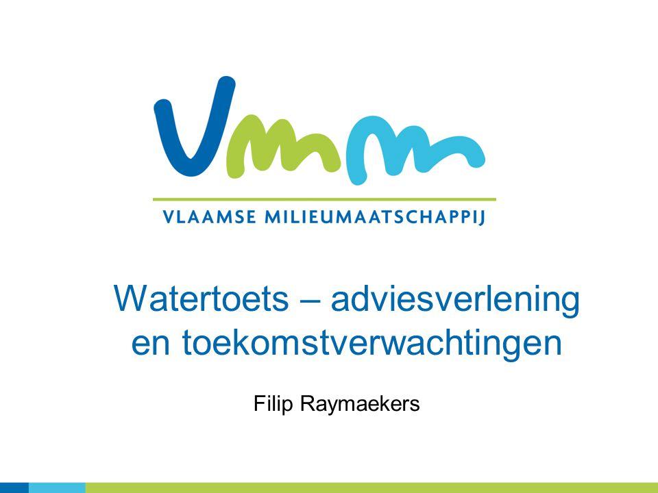 Watertoets – adviesverlening en toekomstverwachtingen Filip Raymaekers