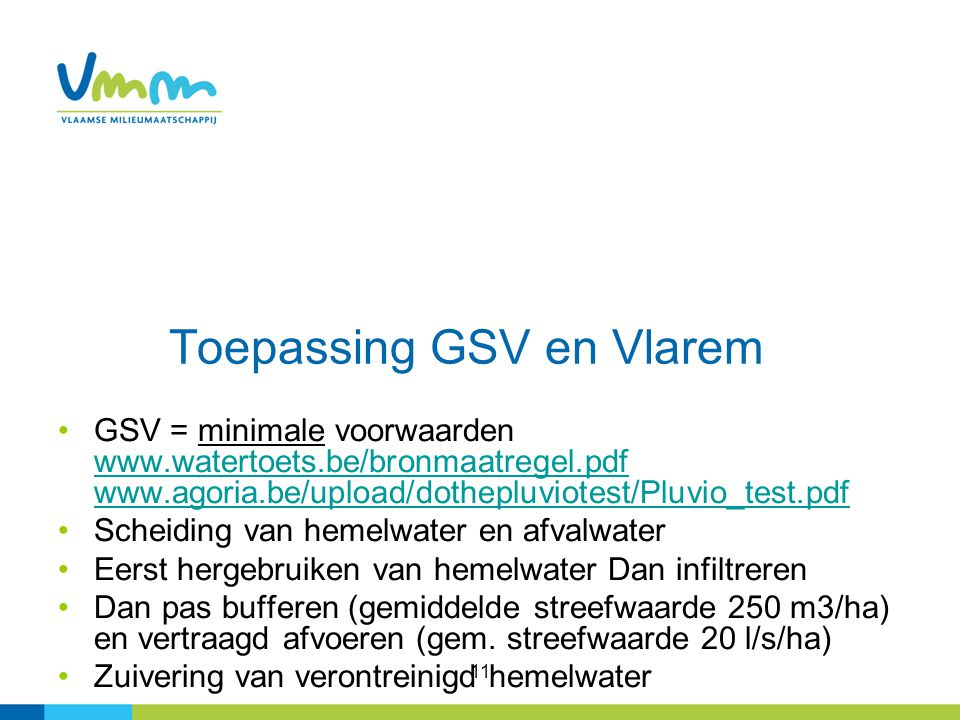 11 Toepassing GSV en Vlarem GSV = minimale voorwaarden www.watertoets.be/bronmaatregel.pdf www.agoria.be/upload/dothepluviotest/Pluvio_test.pdf www.wa