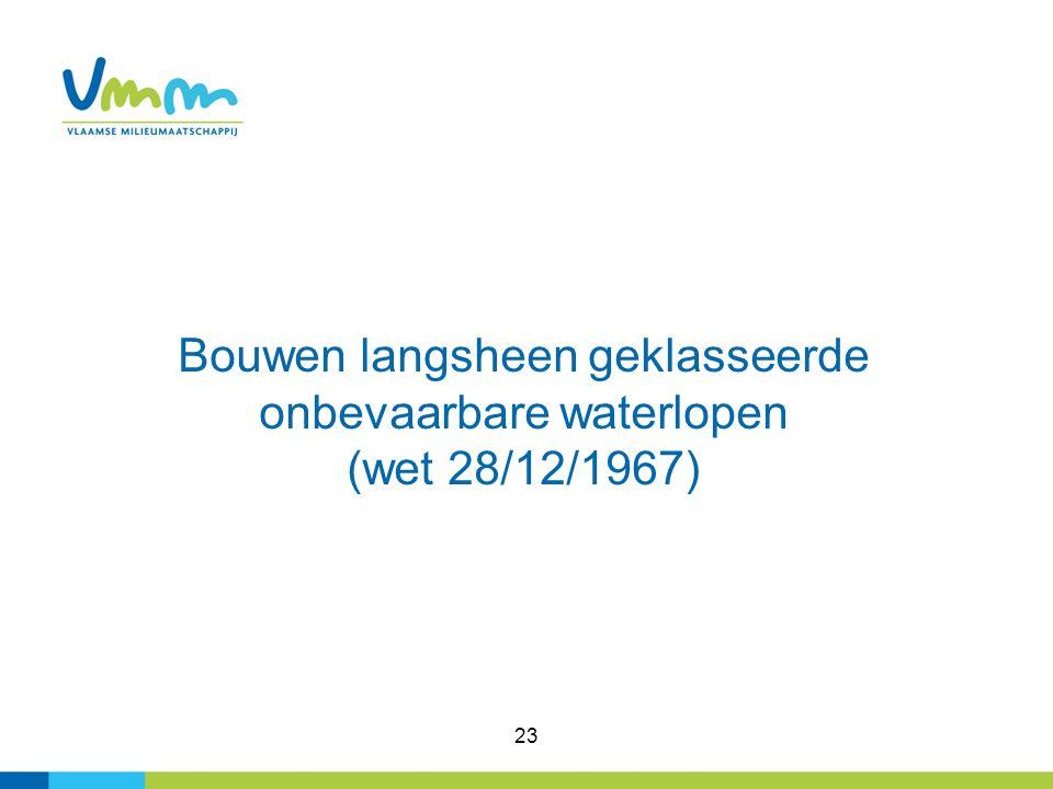 23 Bouwen langsheen geklasseerde onbevaarbare waterlopen (wet 28/12/1967)