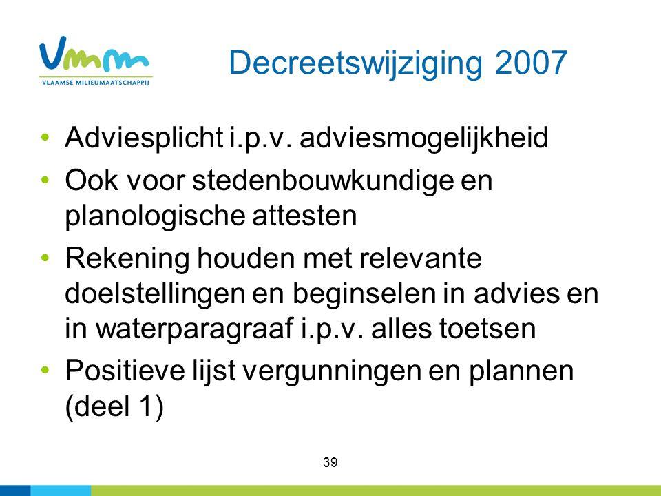 39 Decreetswijziging 2007 Adviesplicht i.p.v. adviesmogelijkheid Ook voor stedenbouwkundige en planologische attesten Rekening houden met relevante do
