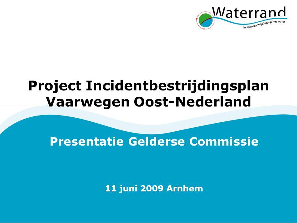 Project Incidentbestrijdingsplan Vaarwegen Oost-Nederland Presentatie Gelderse Commissie 11 juni 2009 Arnhem