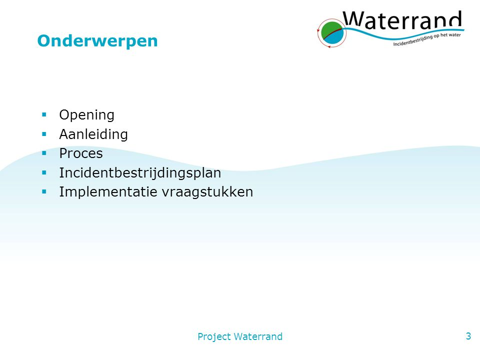 3 Onderwerpen  Opening  Aanleiding  Proces  Incidentbestrijdingsplan  Implementatie vraagstukken