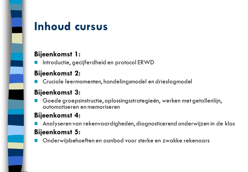 Inhoud cursus Bijeenkomst 1: Introductie, gecijferdheid en protocol ERWD Bijeenkomst 2: Cruciale leermomenten, handelingsmodel en drieslagmodel Bijeen