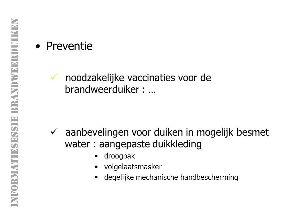 INFORMATIESESSIE BRANDWEERDUIKEN Preventie noodzakelijke vaccinaties voor de brandweerduiker : … aanbevelingen voor duiken in mogelijk besmet water : aangepaste duikkleding  droogpak  volgelaatsmasker  degelijke mechanische handbescherming