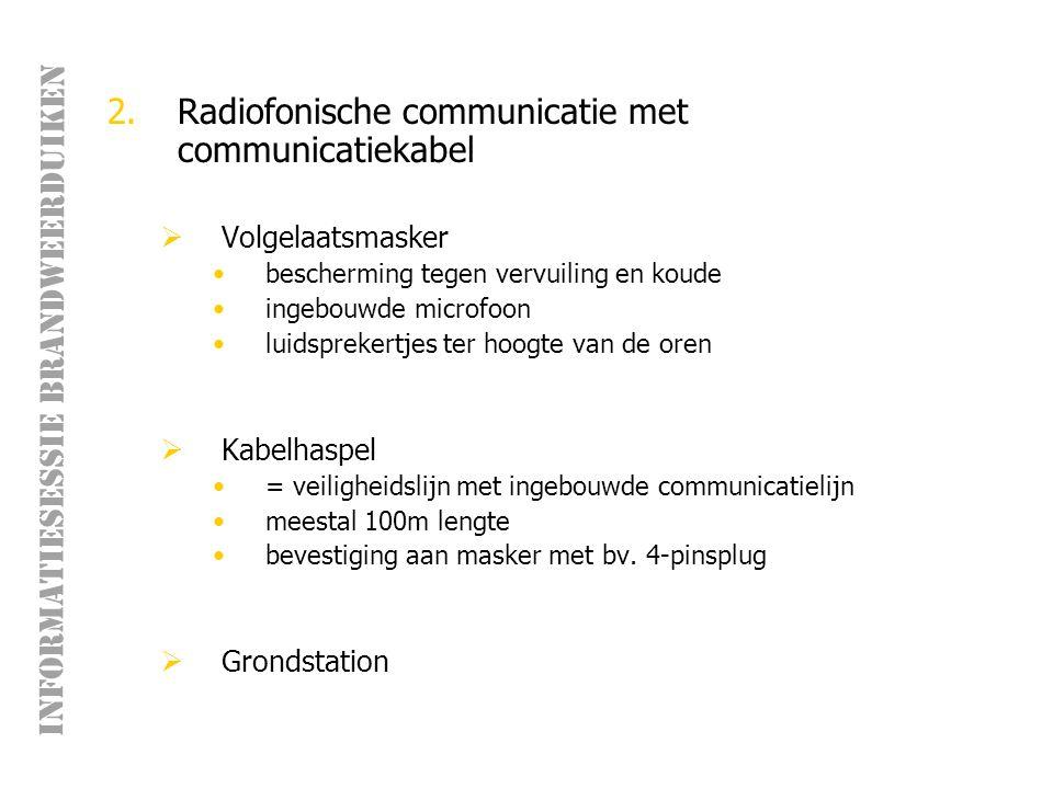 INFORMATIESESSIE BRANDWEERDUIKEN 3.Draadloze communicatie  zendstation gemonteerd op duikfles  verbinding met seinman door middel van onderwatersonde  mogelijke storing door obstakels onder water  duiker moet nog steeds aangelijnd worden