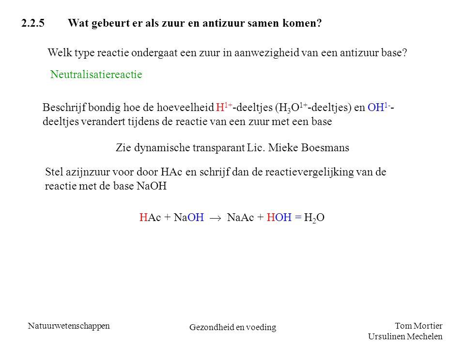 Tom Mortier Ursulinen Mechelen Natuurwetenschappen Gezondheid en voeding 2.2.5Wat gebeurt er als zuur en antizuur samen komen? Welk type reactie onder