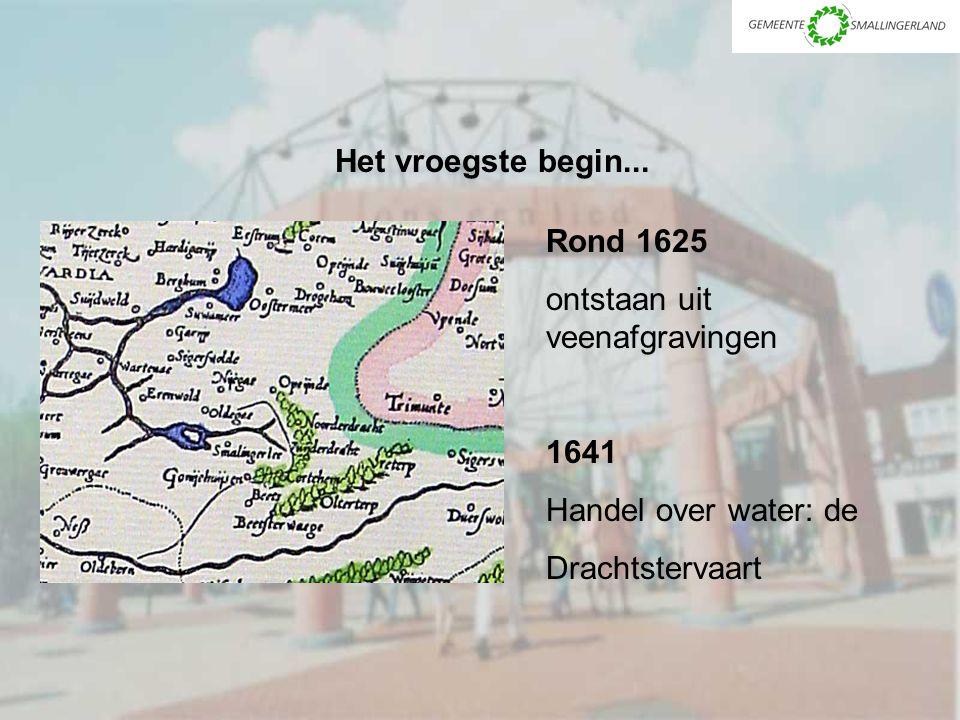 Het vroegste begin... Rond 1625 ontstaan uit veenafgravingen 1641 Handel over water: de Drachtstervaart