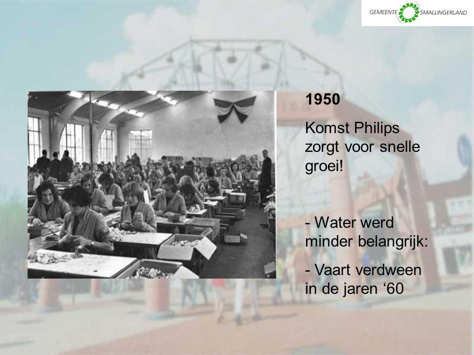 1950 Komst Philips zorgt voor snelle groei! - Water werd minder belangrijk: - Vaart verdween in de jaren '60