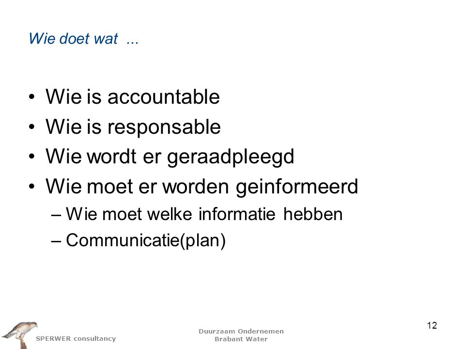 Duurzaam Ondernemen Brabant Water SPERWER consultancy Wie doet wat... Wie is accountable Wie is responsable Wie wordt er geraadpleegd Wie moet er word