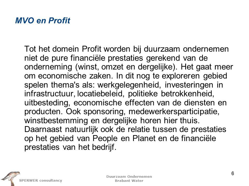 Duurzaam Ondernemen Brabant Water SPERWER consultancy MVO en Profit Tot het domein Profit worden bij duurzaam ondernemen niet de pure financiële prestaties gerekend van de onderneming (winst, omzet en dergelijke).