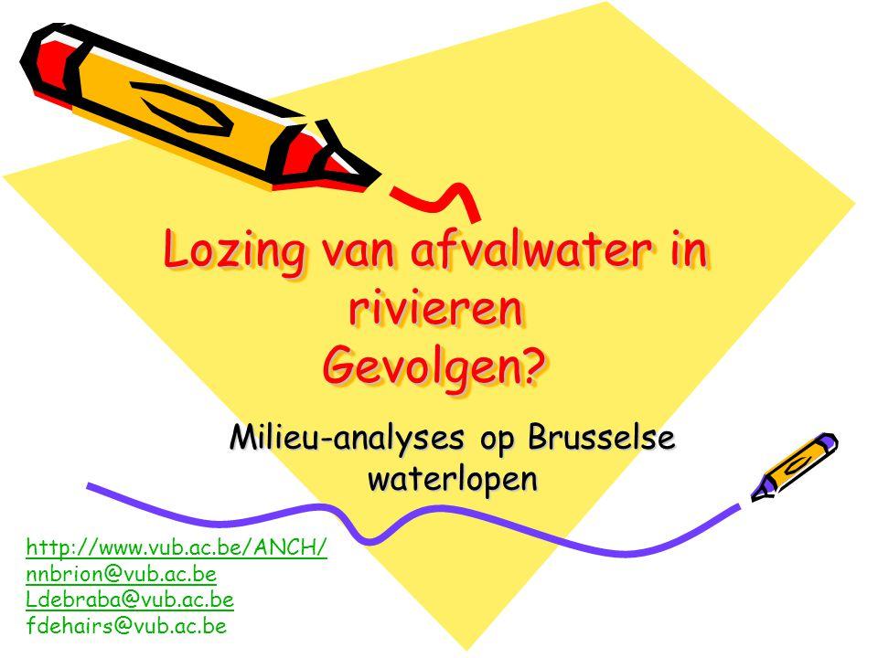 Lozing van afvalwater in rivieren Gevolgen? Lozing van afvalwater in rivieren Gevolgen? Milieu-analyses op Brusselse waterlopen http://www.vub.ac.be/A