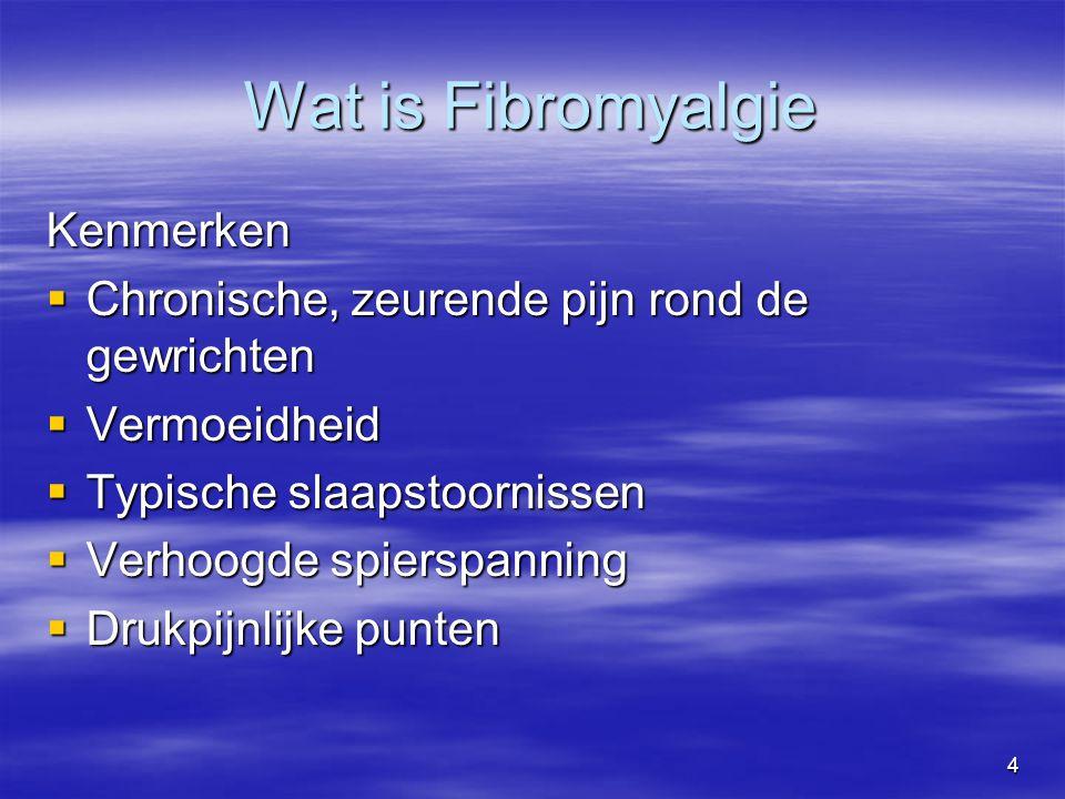 4 Wat is Fibromyalgie Kenmerken  Chronische, zeurende pijn rond de gewrichten  Vermoeidheid  Typische slaapstoornissen  Verhoogde spierspanning 