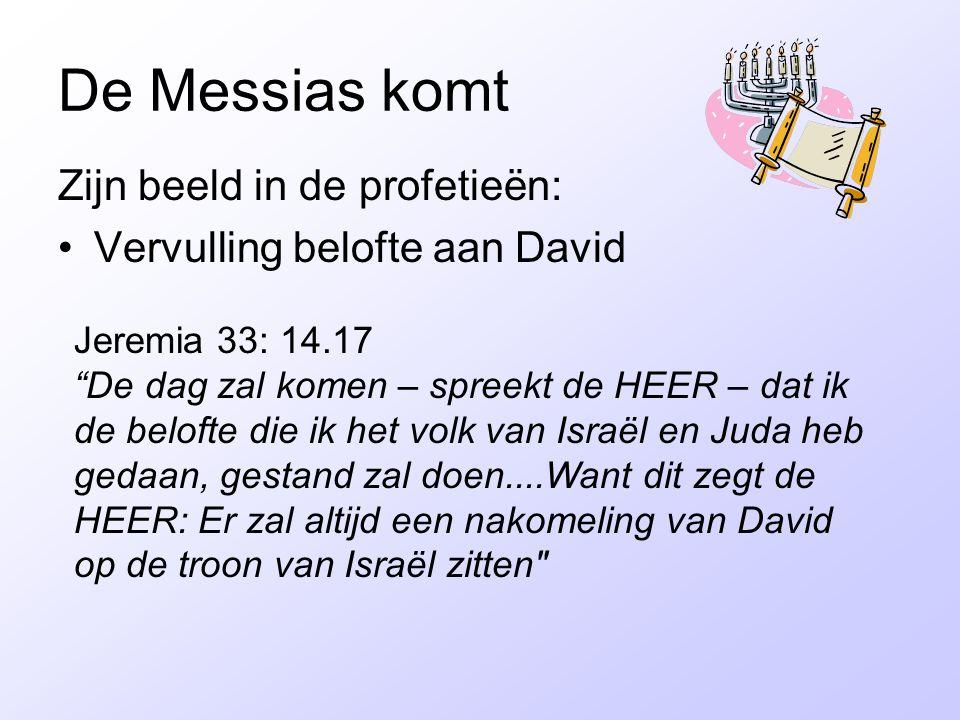 """De Messias komt Zijn beeld in de profetieën: Vervulling belofte aan David Jeremia 33: 14.17 """"De dag zal komen – spreekt de HEER – dat ik de belofte di"""