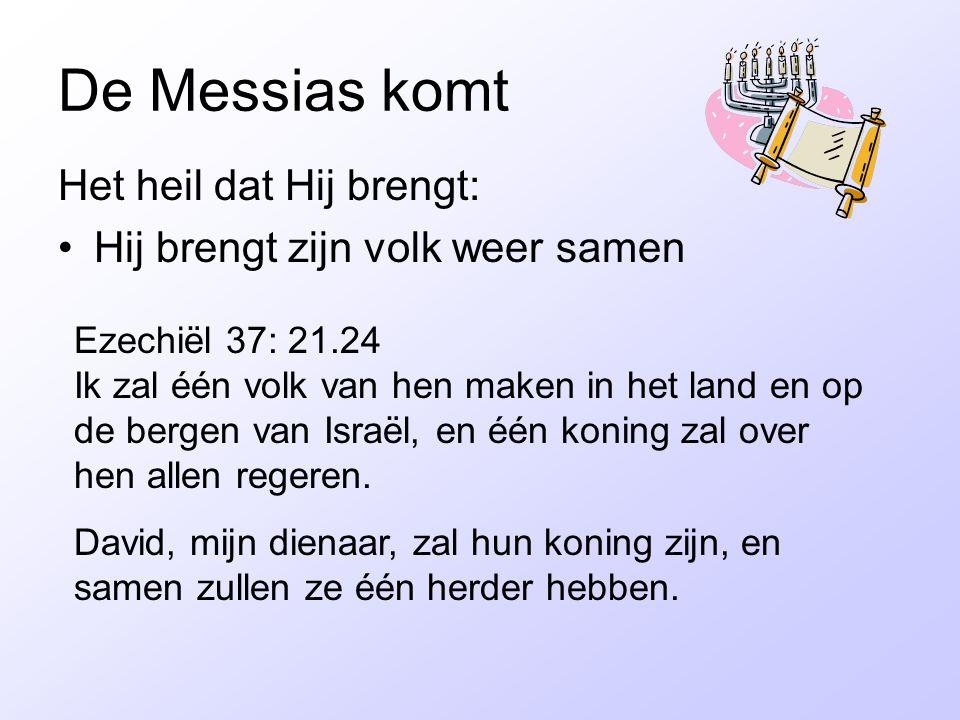 De Messias komt Het heil dat Hij brengt: Hij brengt zijn volk weer samen Ezechiël 37: 21.24 Ik zal één volk van hen maken in het land en op de bergen