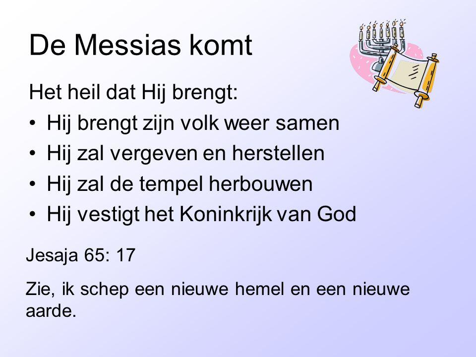 De Messias komt Het heil dat Hij brengt: Hij brengt zijn volk weer samen Hij zal vergeven en herstellen Hij zal de tempel herbouwen Hij vestigt het Ko