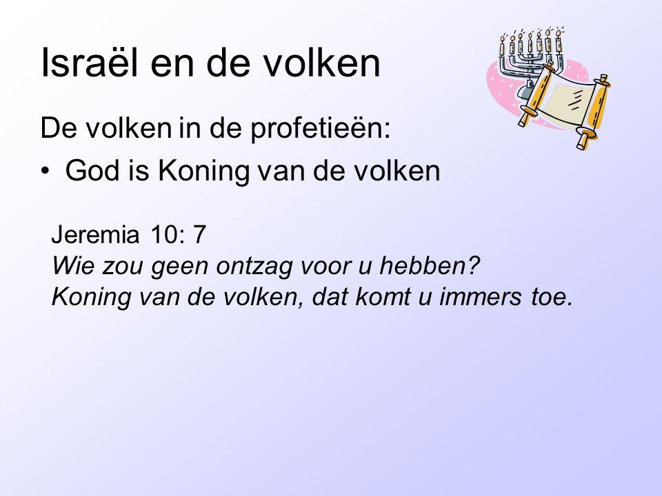 Israël en de volken De volken in de profetieën: God is Koning van de volken Jeremia 10: 7 Wie zou geen ontzag voor u hebben? Koning van de volken, dat