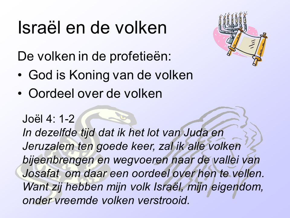 Israël en de volken De volken in de profetieën: God is Koning van de volken Oordeel over de volken Joël 4: 1-2 In dezelfde tijd dat ik het lot van Jud