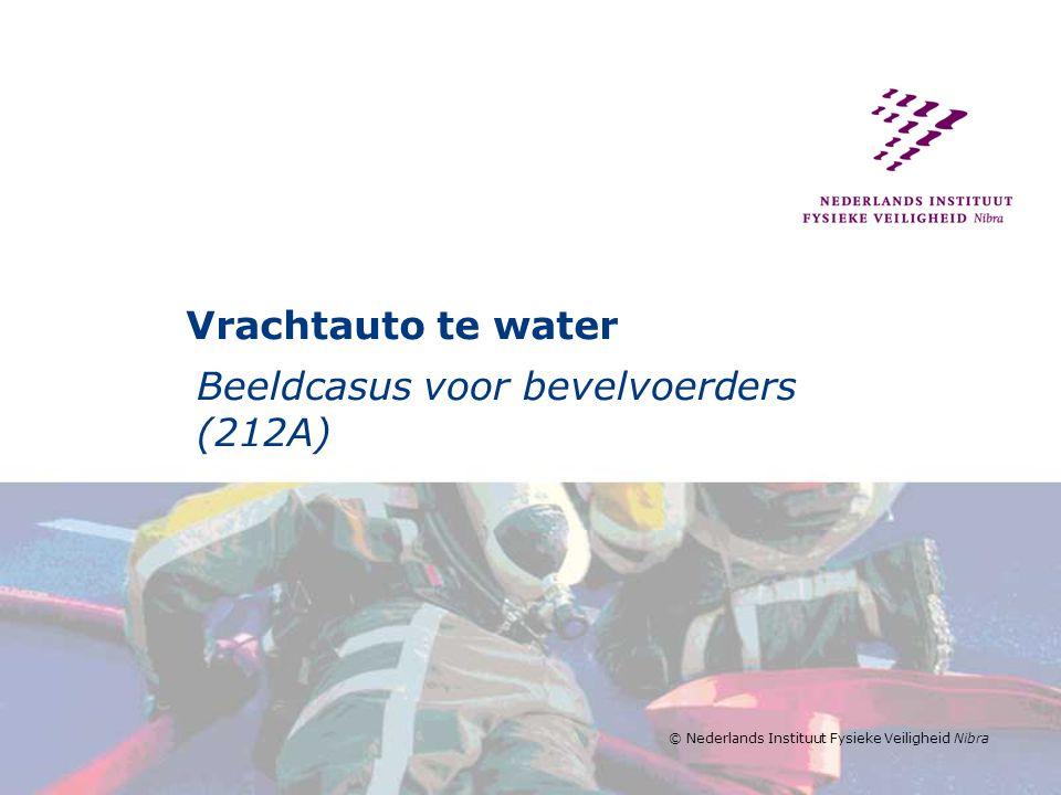 © Nederlands Instituut Fysieke Veiligheid Nibra Vrachtauto te water Beeldcasus voor bevelvoerders (212A)