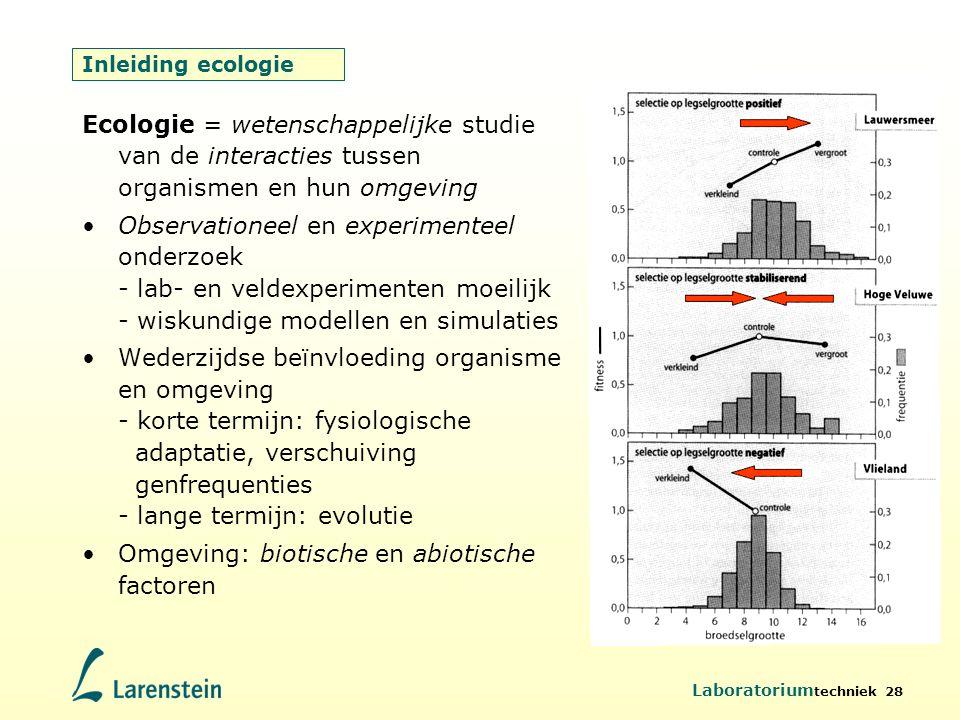 Laboratorium techniek 28 Inleiding ecologie Ecologie = wetenschappelijke studie van de interacties tussen organismen en hun omgeving Observationeel en