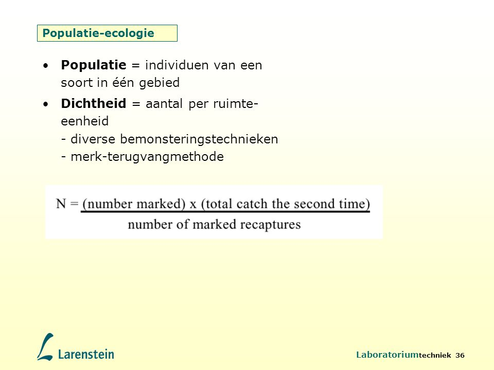 Laboratorium techniek 36 Populatie-ecologie Populatie = individuen van een soort in één gebied Dichtheid = aantal per ruimte- eenheid - diverse bemons