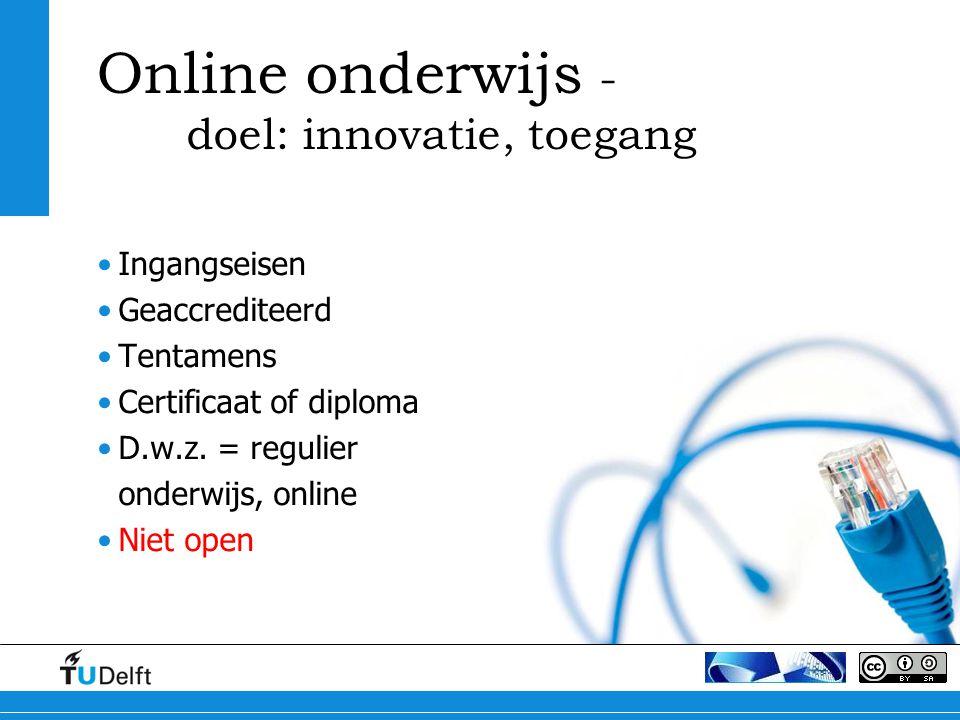 Online onderwijs - doel: innovatie, toegang Ingangseisen Geaccrediteerd Tentamens Certificaat of diploma D.w.z.