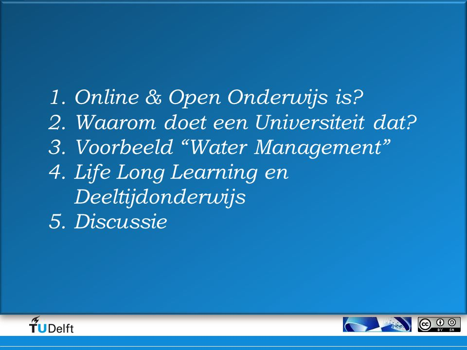 Online onderwijs TUD doel: innovatie, toegang 3 pilots: Aerospace Engineering (LR) - module Engineering & Policy Analysis (TBM) - module Watermanagement (CiTG) - opleiding