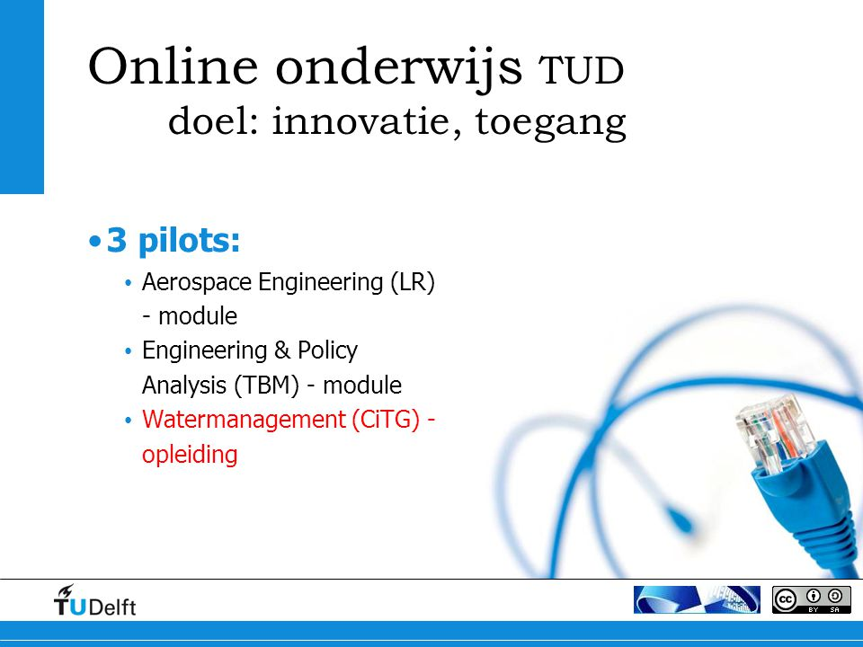 Online onderwijs TUD doel: innovatie, toegang 3 pilots: Aerospace Engineering (LR) - module Engineering & Policy Analysis (TBM) - module Watermanageme