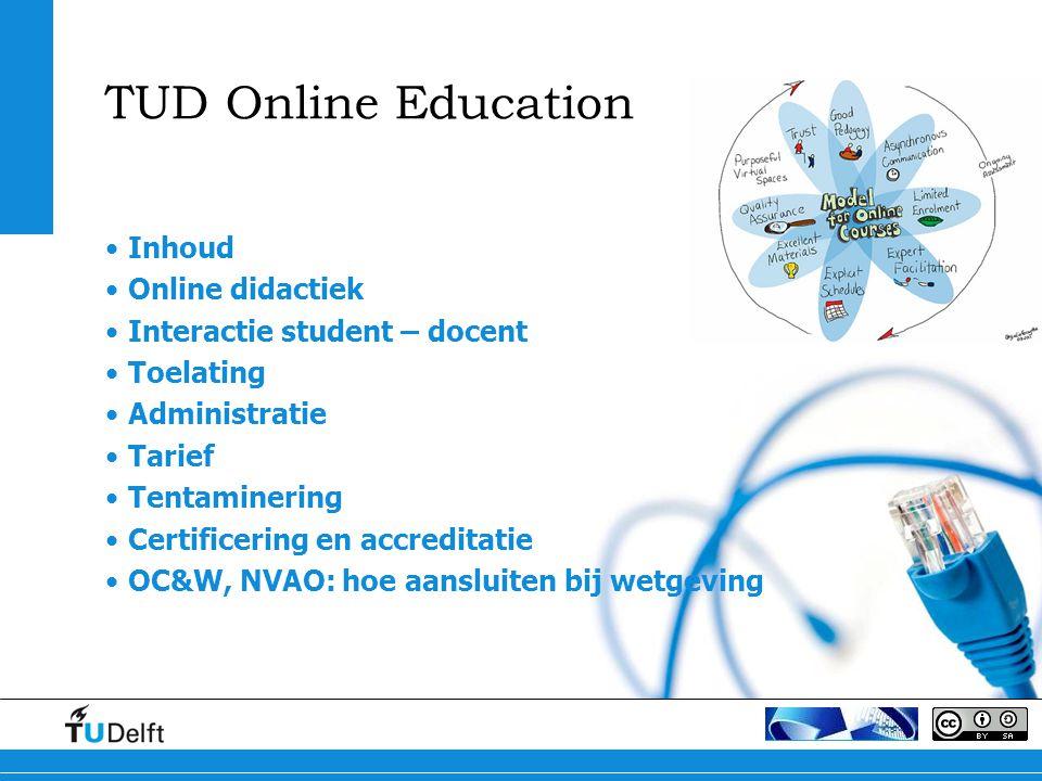 TUD Online Education Inhoud Online didactiek Interactie student – docent Toelating Administratie Tarief Tentaminering Certificering en accreditatie OC&W, NVAO: hoe aansluiten bij wetgeving