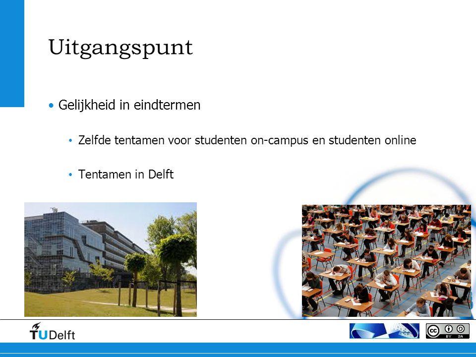 Uitgangspunt Gelijkheid in eindtermen Zelfde tentamen voor studenten on-campus en studenten online Tentamen in Delft