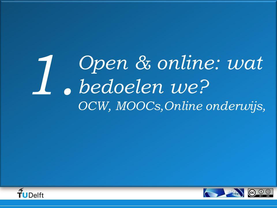 Open & online: wat bedoelen we? OCW, MOOCs,Online onderwijs, 1.