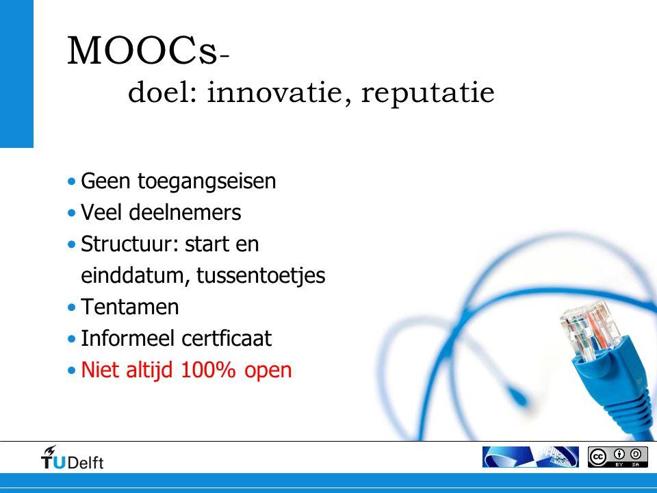 MOOCs - doel: innovatie, reputatie Geen toegangseisen Veel deelnemers Structuur: start en einddatum, tussentoetjes Tentamen Informeel certficaat Niet altijd 100% open