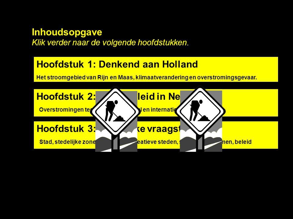 Inhoudsopgave Klik verder naar de volgende hoofdstukken. Hoofdstuk 1: Denkend aan Holland Het stroomgebied van Rijn en Maas, klimaatverandering en ove