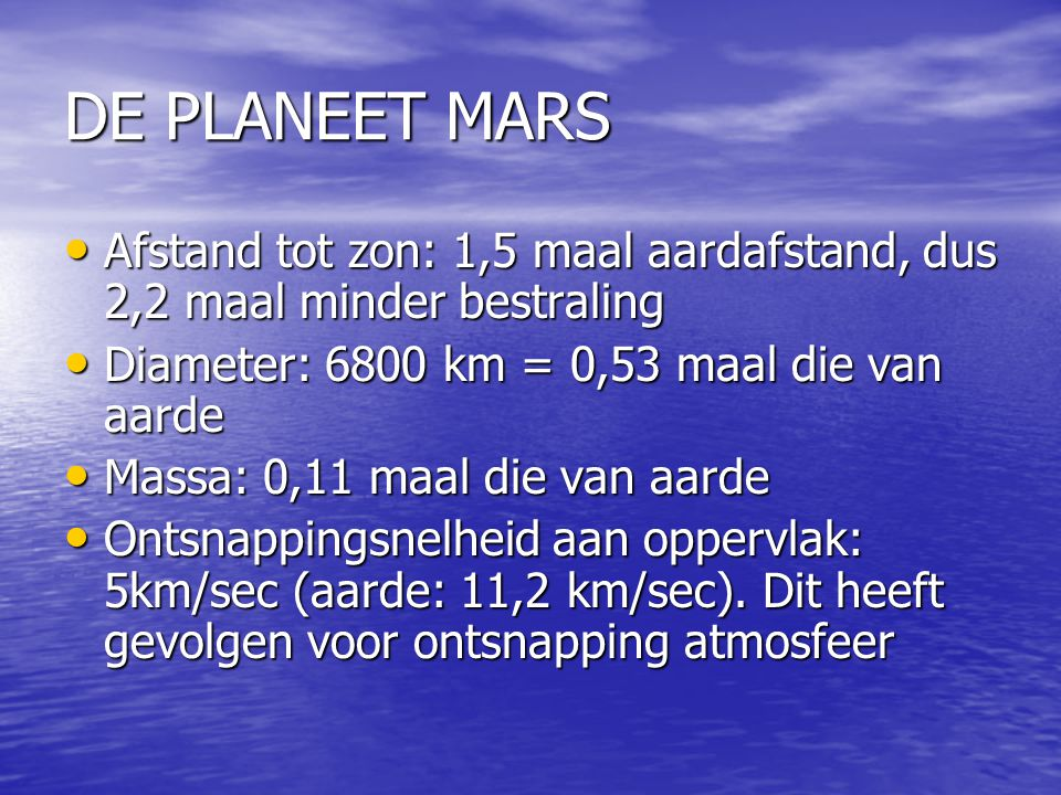 ATMOSFEER EN KLIMAAT Daglengte: 24 u 37 min Daglengte: 24 u 37 min Jaar: 1,88 maal aardjaar; 669 Marsdagen Jaar: 1,88 maal aardjaar; 669 Marsdagen Atmosferische druk: 0,007 maal die op aarde; dus zeer ijl.