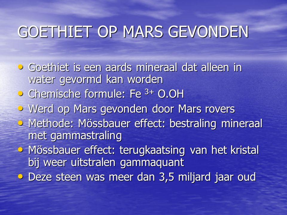 GOETHIET OP MARS GEVONDEN Goethiet is een aards mineraal dat alleen in water gevormd kan worden Goethiet is een aards mineraal dat alleen in water gev