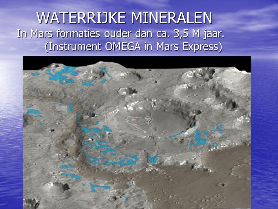WATERRIJKE MINERALEN In Mars formaties ouder dan ca. 3,5 M jaar. (Instrument OMEGA in Mars Express) WATERRIJKE MINERALEN In Mars formaties ouder dan c