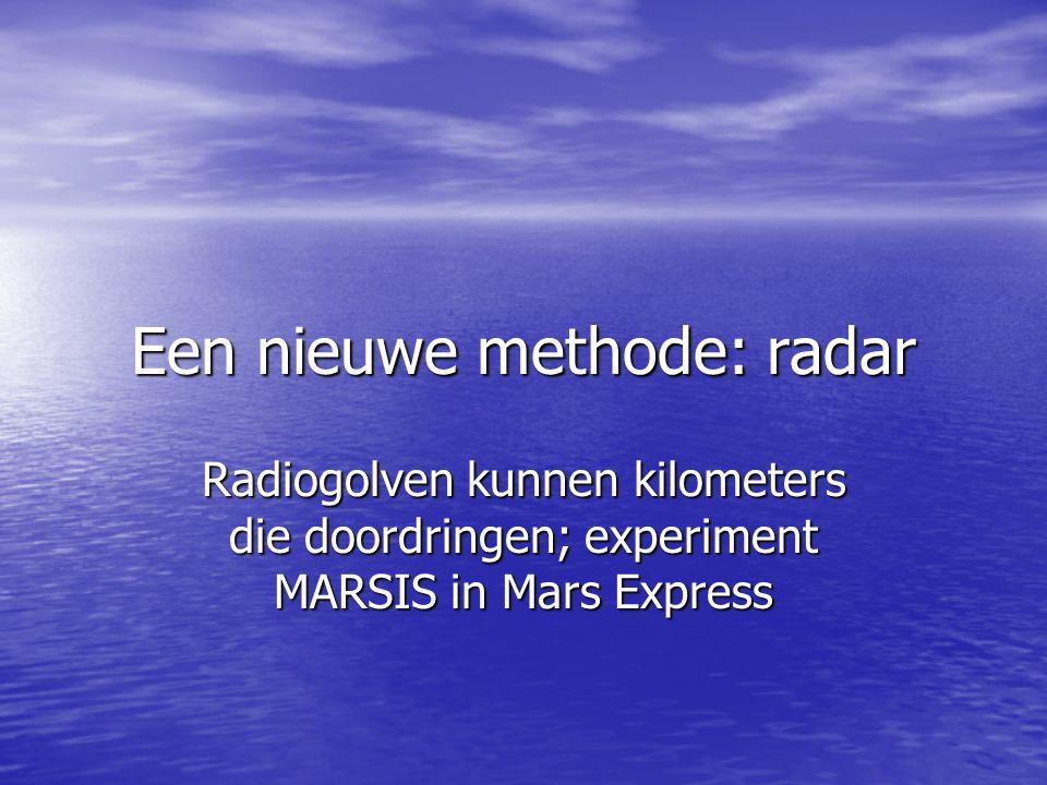 Een nieuwe methode: radar Radiogolven kunnen kilometers die doordringen; experiment MARSIS in Mars Express