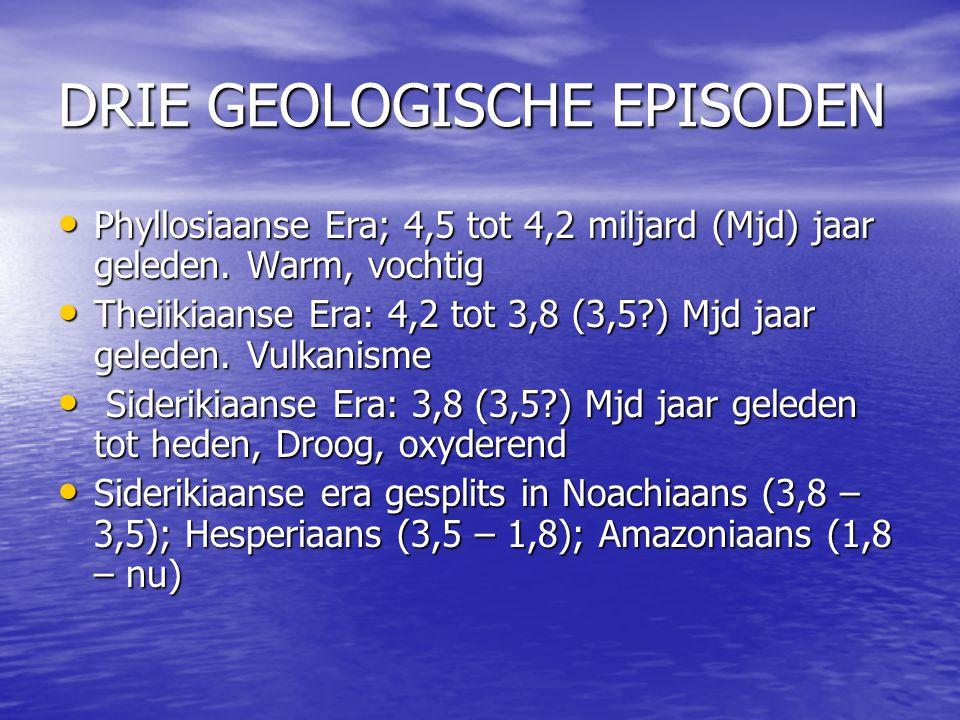 DRIE GEOLOGISCHE EPISODEN Phyllosiaanse Era; 4,5 tot 4,2 miljard (Mjd) jaar geleden. Warm, vochtig Phyllosiaanse Era; 4,5 tot 4,2 miljard (Mjd) jaar g