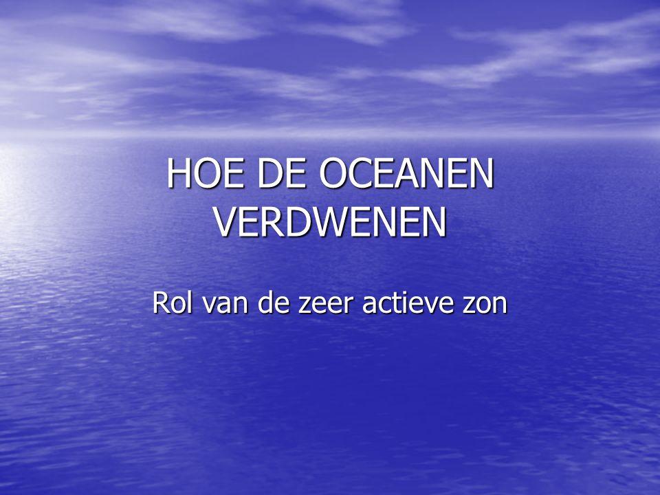 HOE DE OCEANEN VERDWENEN Rol van de zeer actieve zon