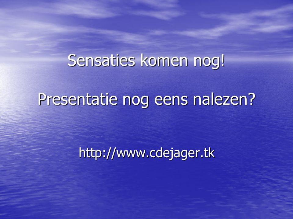 Sensaties komen nog! Presentatie nog eens nalezen? http://www.cdejager.tk