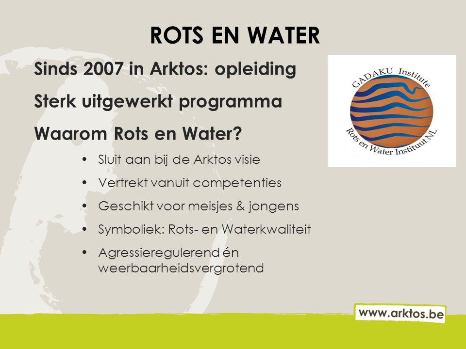 Sinds 2007 in Arktos: opleiding Sterk uitgewerkt programma Waarom Rots en Water? Sluit aan bij de Arktos visie Vertrekt vanuit competenties Geschikt v