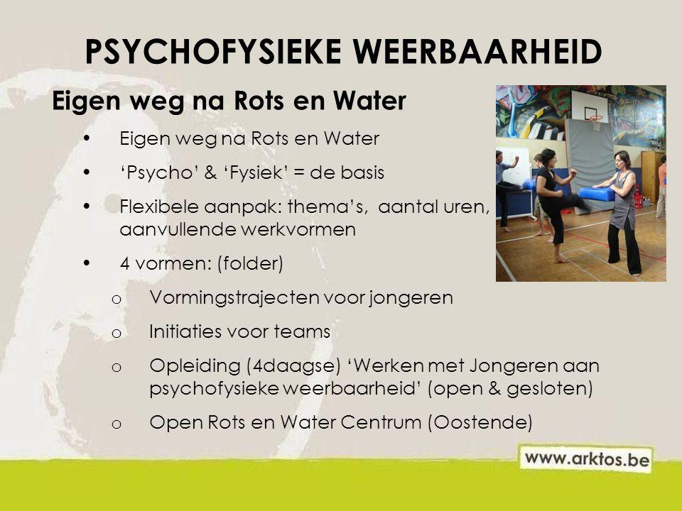 Eigen weg na Rots en Water 'Psycho' & 'Fysiek' = de basis Flexibele aanpak: thema's, aantal uren, aanvullende werkvormen 4 vormen: (folder) o Vormings