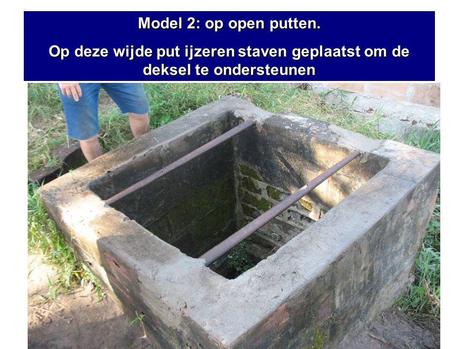 Model 2: op open putten. Op deze wijde put ijzeren staven geplaatst om de deksel te ondersteunen