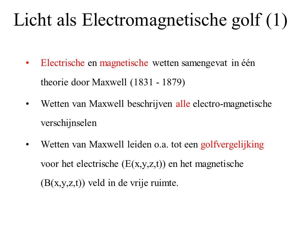 Licht als Electromagnetische golf (1) Electrische en magnetische wetten samengevat in één theorie door Maxwell (1831 - 1879) Wetten van Maxwell beschrijven alle electro-magnetische verschijnselen Wetten van Maxwell leiden o.a.