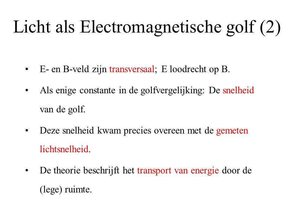 Licht als Electromagnetische golf (2) E- en B-veld zijn transversaal; E loodrecht op B.