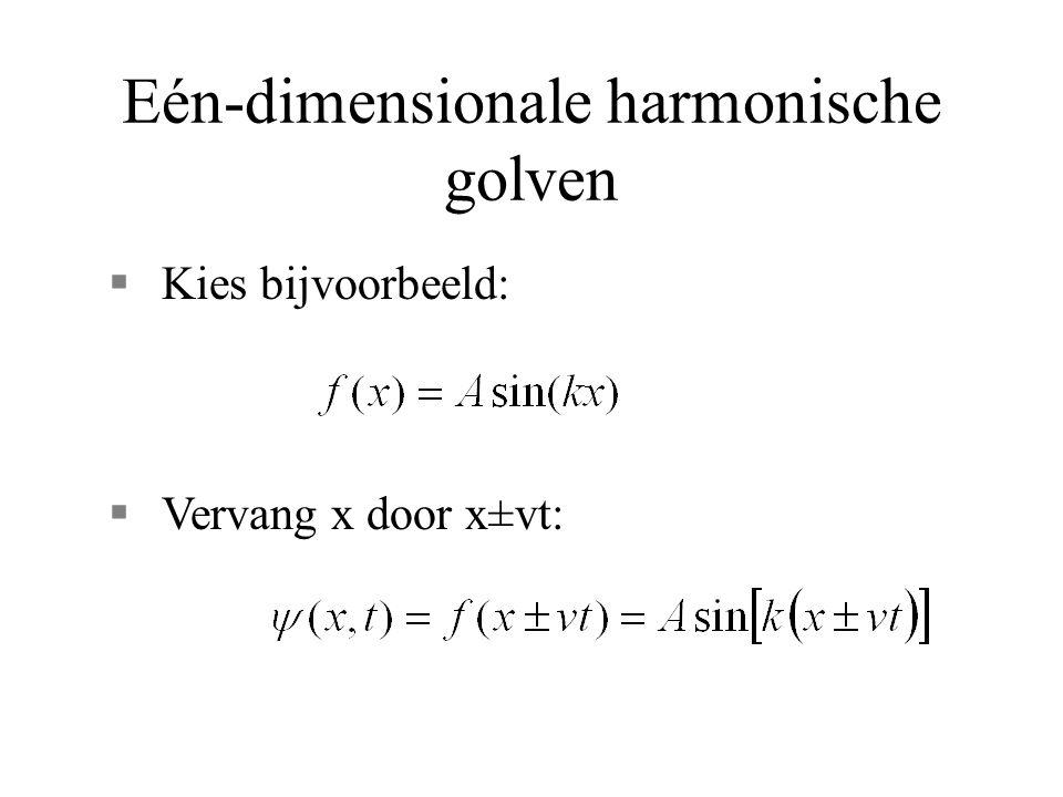 Eén-dimensionale harmonische golven §Kies bijvoorbeeld: §Vervang x door x±vt: