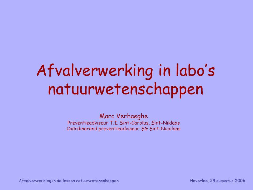 Heverlee, 29 augustus 2006Afvalverwerking in de lessen natuurwetenschappen Afvalverwerking in labo's natuurwetenschappen Marc Verhaeghe Preventieadvis