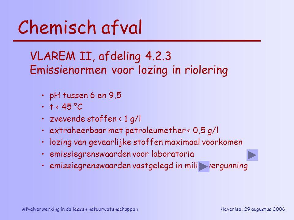 Heverlee, 29 augustus 2006Afvalverwerking in de lessen natuurwetenschappen Chemisch afval VLAREM II, afdeling 4.2.3 Emissienormen voor lozing in riole