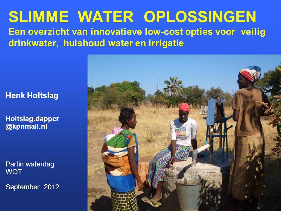 SLIMME WATER OPLOSSINGEN Een overzicht van innovatieve low-cost opties voor veilig drinkwater, huishoud water en irrigatie Henk Holtslag Holtslag.dapp