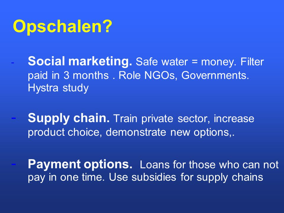 Opschalen.- Social marketing. Safe water = money.